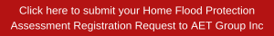 Click here to submit your Home Flood Protection Assessment Registration Request to AET Group Inc